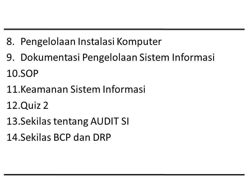 8.Pengelolaan Instalasi Komputer 9.Dokumentasi Pengelolaan Sistem Informasi 10.SOP 11.Keamanan Sistem Informasi 12.Quiz 2 13.Sekilas tentang AUDIT SI 14.Sekilas BCP dan DRP