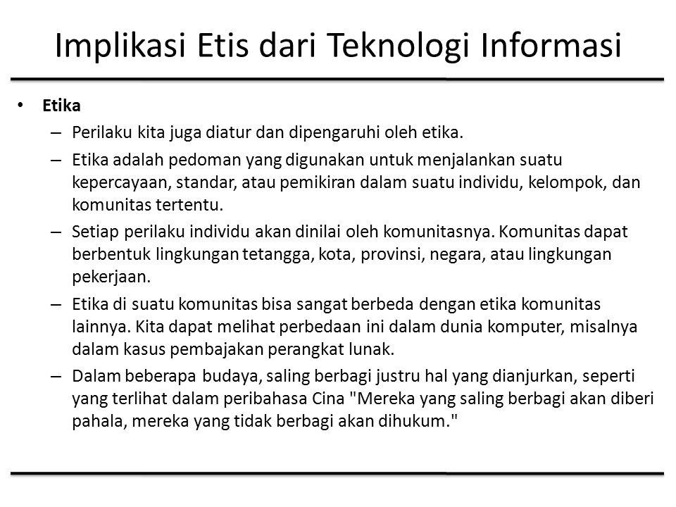 Implikasi Etis dari Teknologi Informasi Etika – Perilaku kita juga diatur dan dipengaruhi oleh etika.