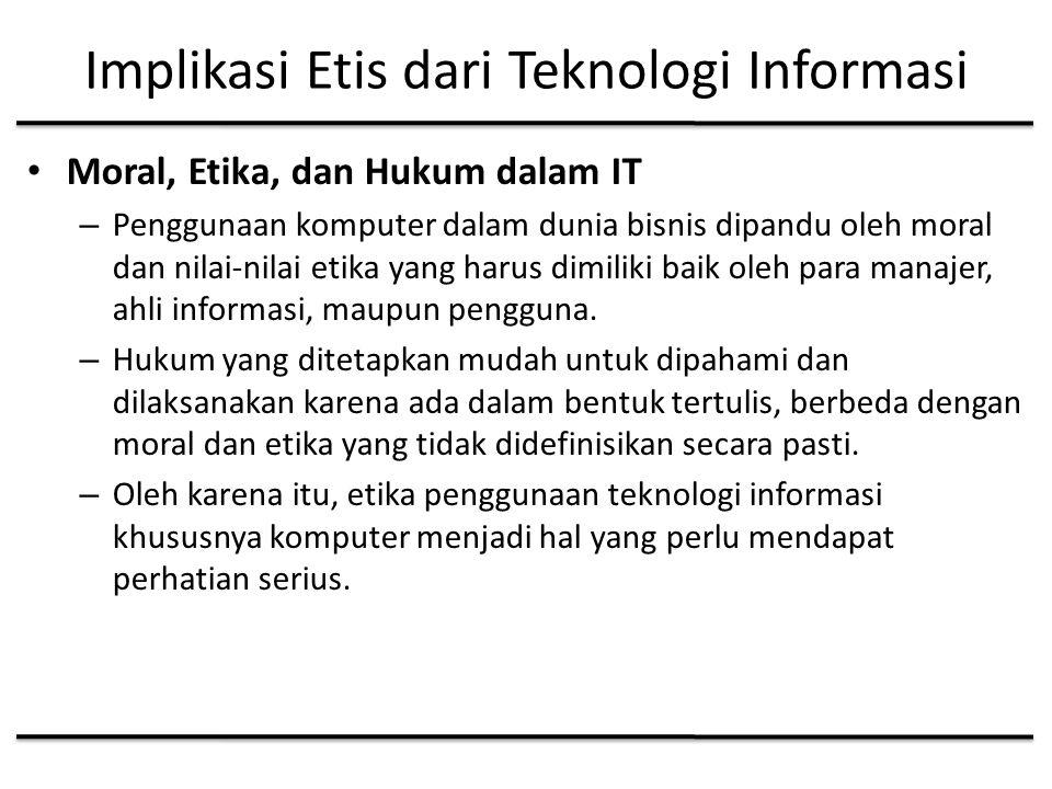 Implikasi Etis dari Teknologi Informasi Moral, Etika, dan Hukum dalam IT – Penggunaan komputer dalam dunia bisnis dipandu oleh moral dan nilai-nilai etika yang harus dimiliki baik oleh para manajer, ahli informasi, maupun pengguna.