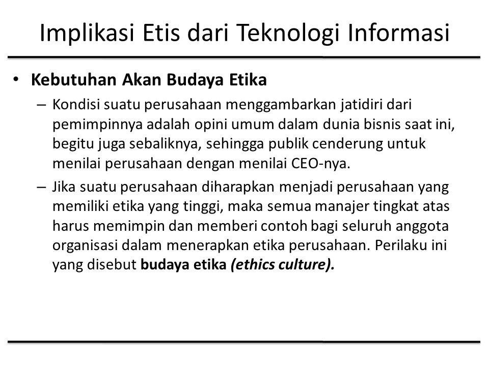 Implikasi Etis dari Teknologi Informasi Kebutuhan Akan Budaya Etika – Kondisi suatu perusahaan menggambarkan jatidiri dari pemimpinnya adalah opini umum dalam dunia bisnis saat ini, begitu juga sebaliknya, sehingga publik cenderung untuk menilai perusahaan dengan menilai CEO-nya.