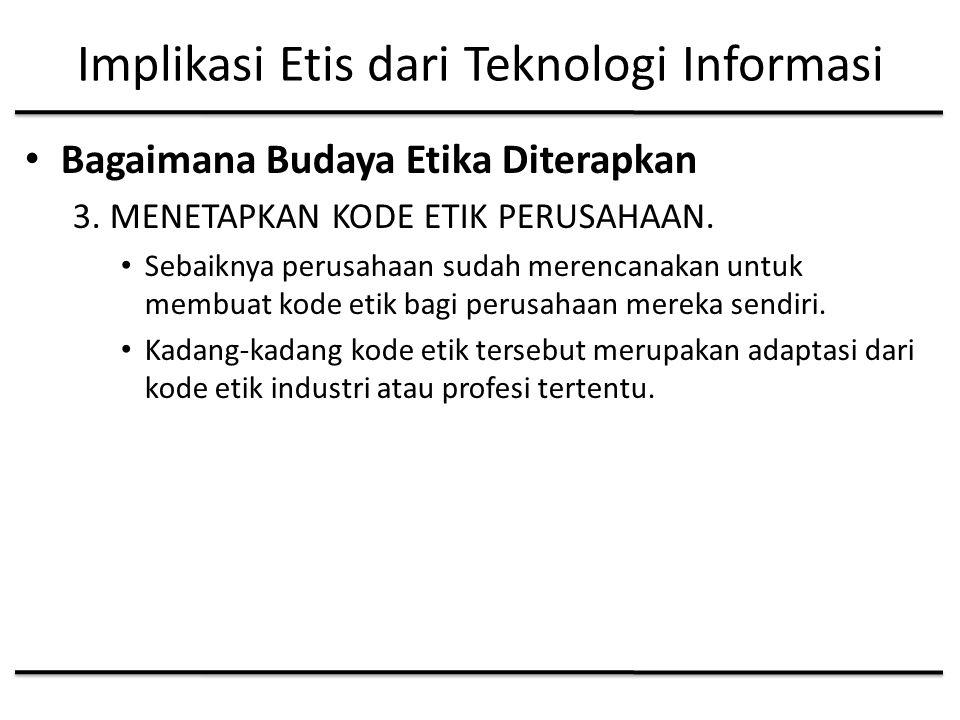 Implikasi Etis dari Teknologi Informasi Bagaimana Budaya Etika Diterapkan 3.