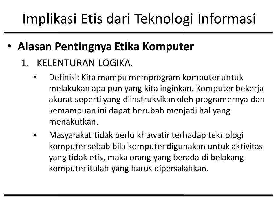 Implikasi Etis dari Teknologi Informasi Alasan Pentingnya Etika Komputer 1.KELENTURAN LOGIKA.