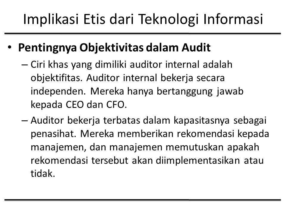 Implikasi Etis dari Teknologi Informasi Pentingnya Objektivitas dalam Audit – Ciri khas yang dimiliki auditor internal adalah objektifitas.