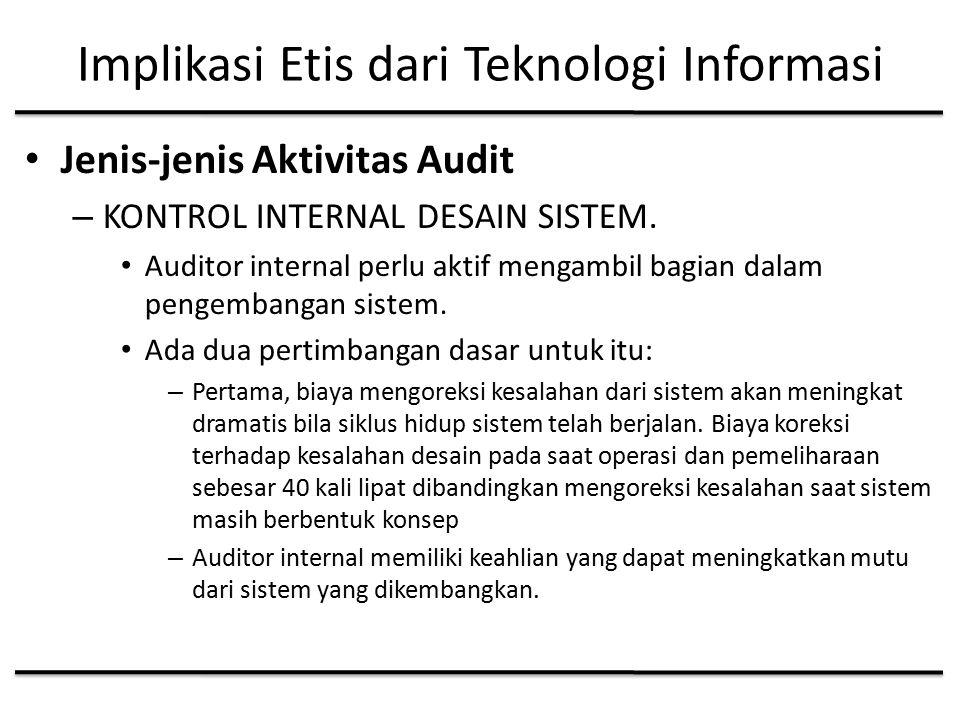 Implikasi Etis dari Teknologi Informasi Jenis-jenis Aktivitas Audit – KONTROL INTERNAL DESAIN SISTEM.