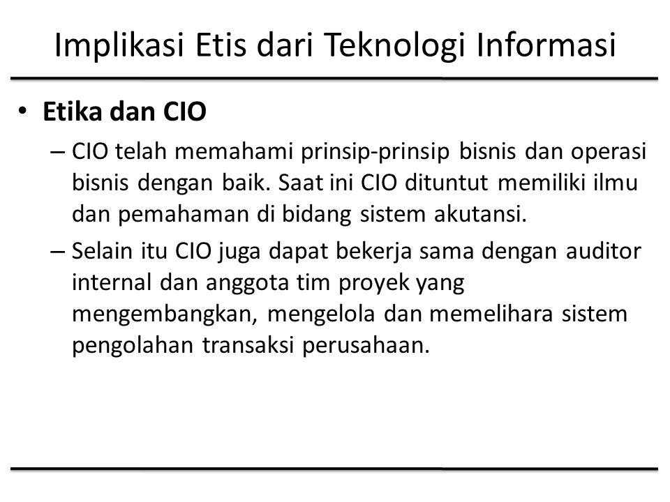 Implikasi Etis dari Teknologi Informasi Etika dan CIO – CIO telah memahami prinsip-prinsip bisnis dan operasi bisnis dengan baik.
