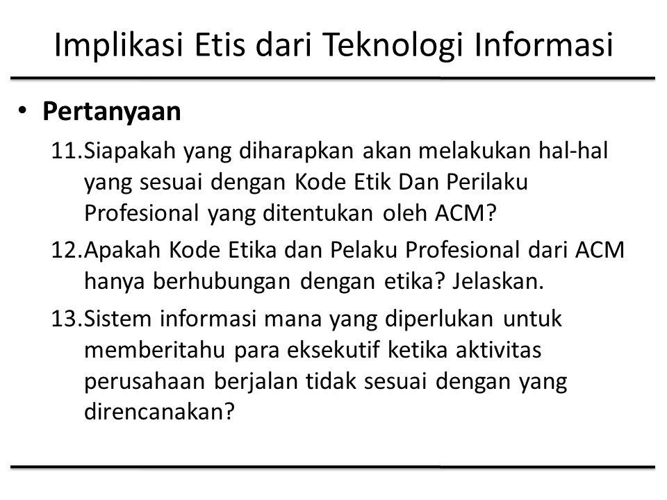 Implikasi Etis dari Teknologi Informasi Pertanyaan 11.Siapakah yang diharapkan akan melakukan hal-hal yang sesuai dengan Kode Etik Dan Perilaku Profesional yang ditentukan oleh ACM.