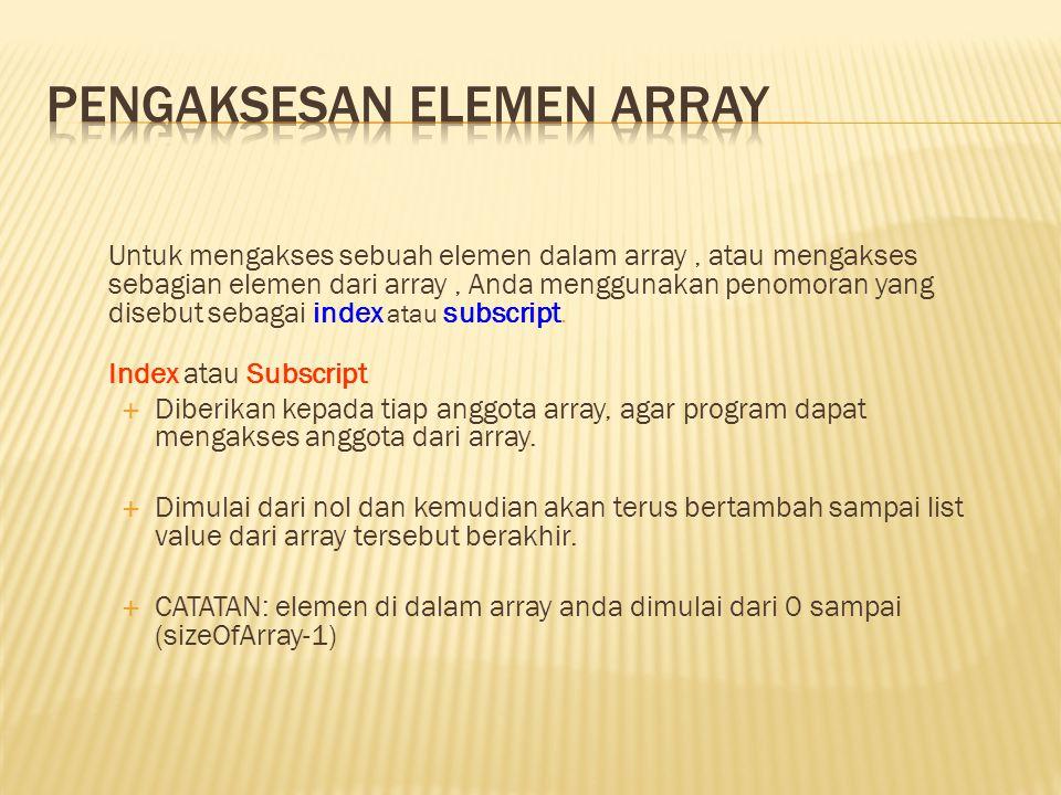 Untuk mengakses sebuah elemen dalam array, atau mengakses sebagian elemen dari array, Anda menggunakan penomoran yang disebut sebagai index atau subsc