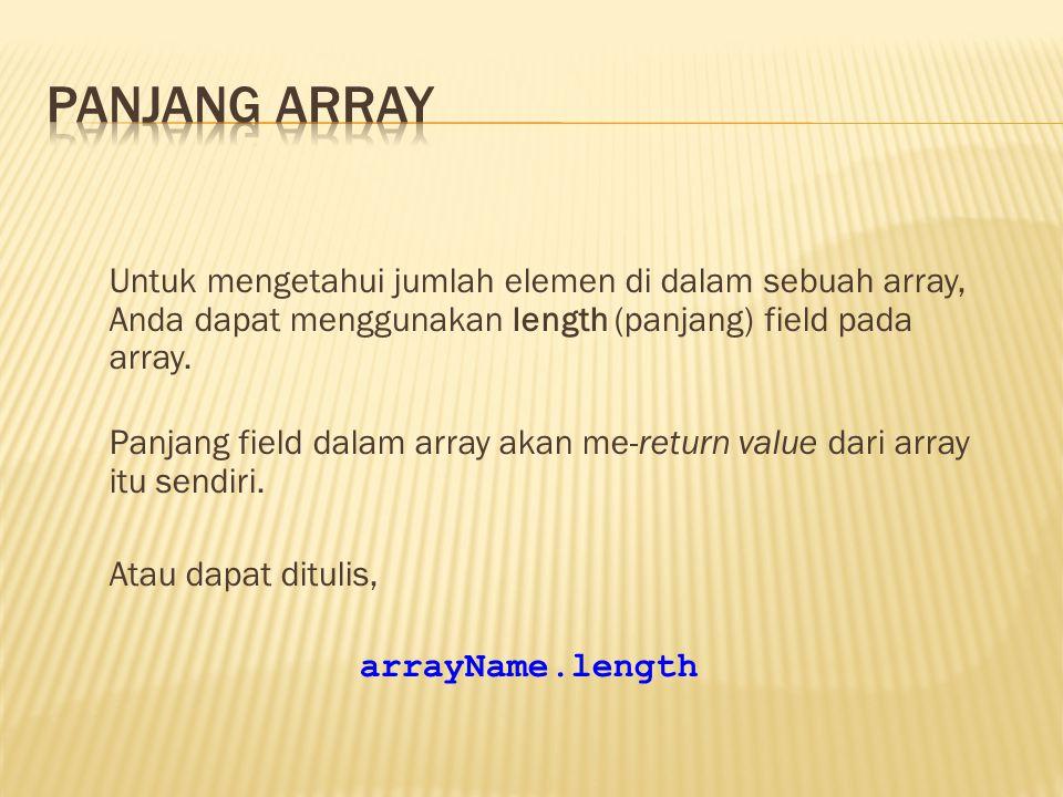 Untuk mengetahui jumlah elemen di dalam sebuah array, Anda dapat menggunakan length (panjang) field pada array. Panjang field dalam array akan me-retu