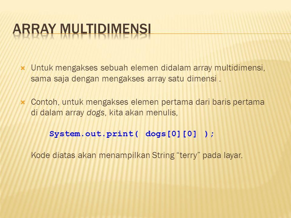  Untuk mengakses sebuah elemen didalam array multidimensi, sama saja dengan mengakses array satu dimensi.  Contoh, untuk mengakses elemen pertama da