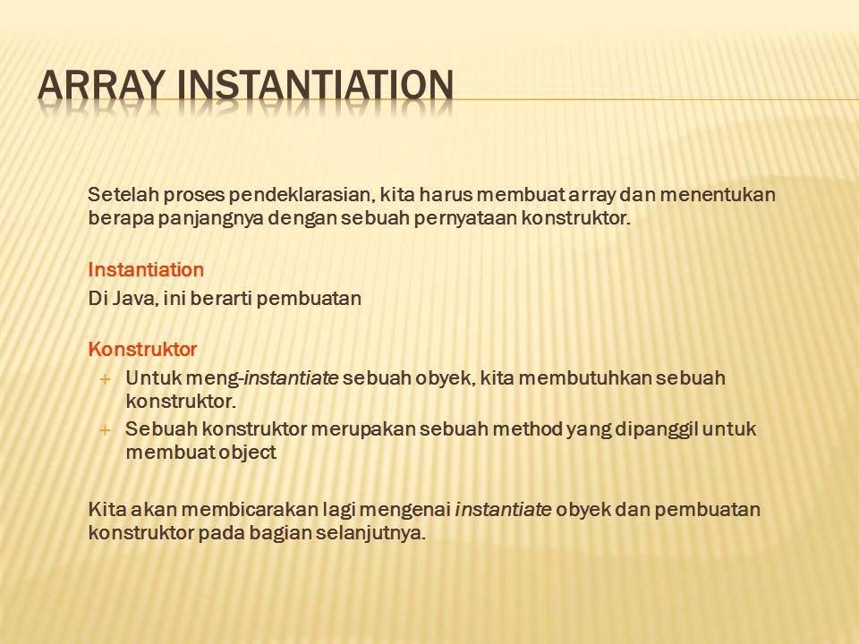 Setelah proses pendeklarasian, kita harus membuat array dan menentukan berapa panjangnya dengan sebuah pernyataan konstruktor.