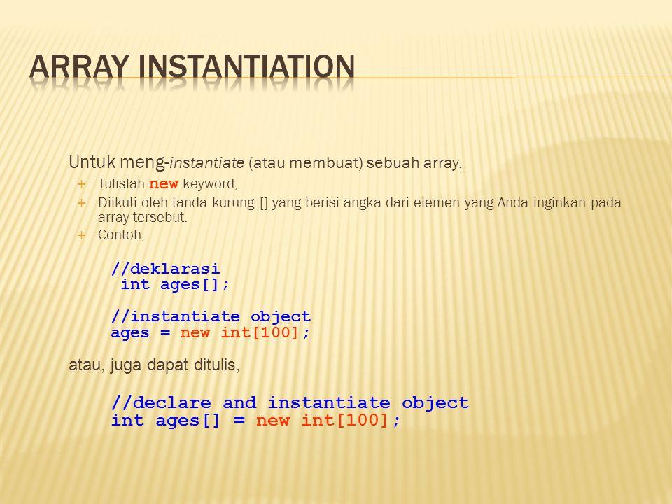 Untuk meng- instantiate (atau membuat) sebuah array,  Tulislah new keyword,  Diikuti oleh tanda kurung [] yang berisi angka dari elemen yang Anda in