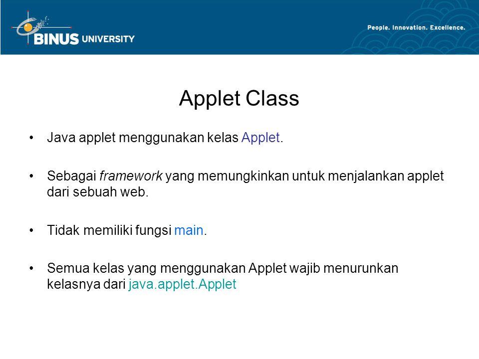 Applet Class Ketika Applet dijalankan, web browser membuat sebuah instant dari Applet dengan memanggil konstruktor applet yang tidak mengandung argumen atau parameter.