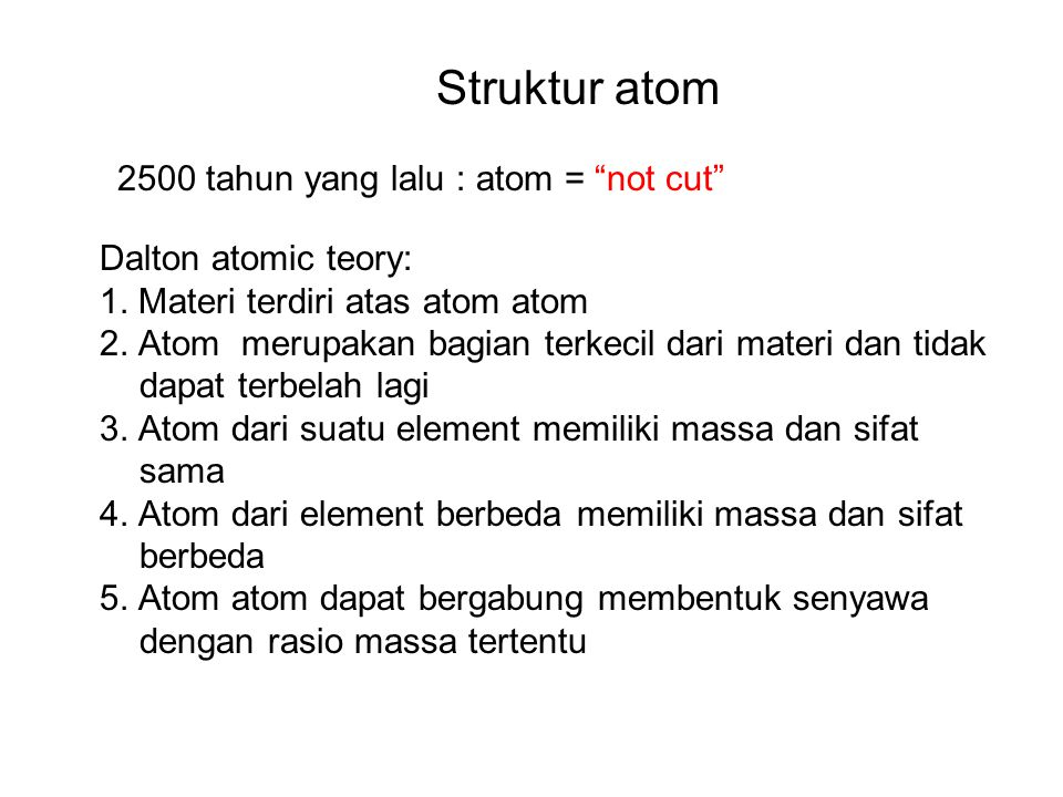 """2500 tahun yang lalu : atom = """"not cut"""" Struktur atom Dalton atomic teory: 1. Materi terdiri atas atom atom 2. Atom merupakan bagian terkecil dari mat"""