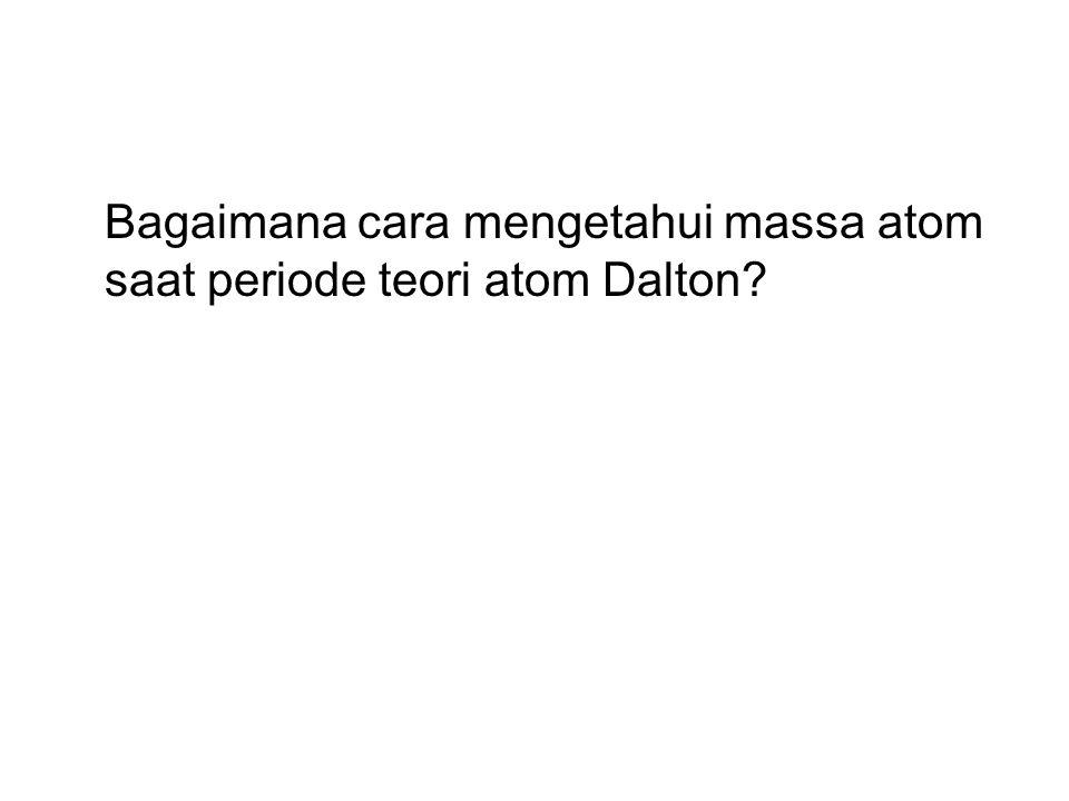 Bagaimana cara mengetahui massa atom saat periode teori atom Dalton?