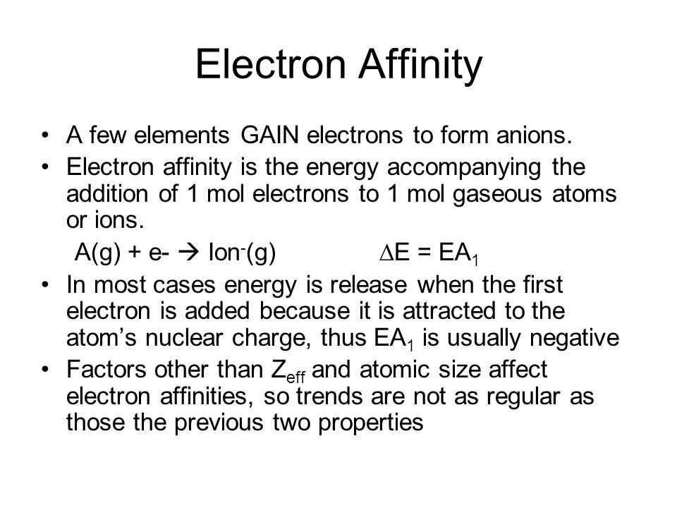 Despite irregularities, three key points emerge when examine ionization energy and electron affinity values: Elements in groups 6A and especially 7A have high ionization energy and highly negative (exothermic) electron affinities.