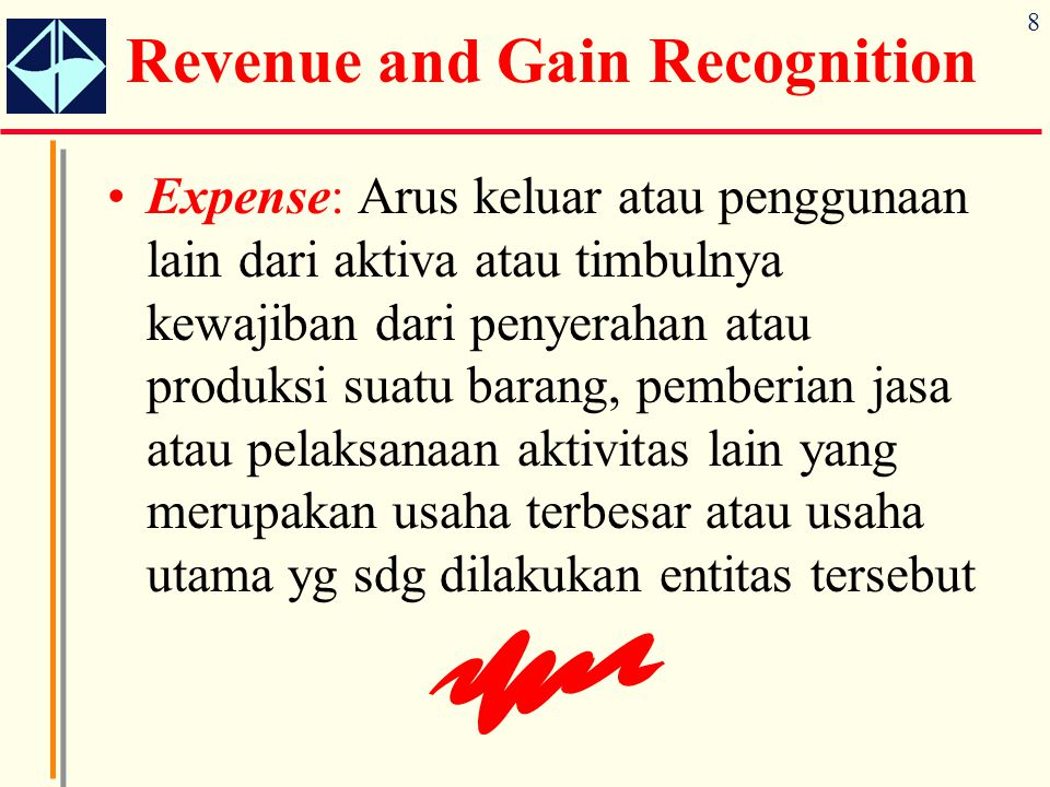 8 Expense: Arus keluar atau penggunaan lain dari aktiva atau timbulnya kewajiban dari penyerahan atau produksi suatu barang, pemberian jasa atau pelak