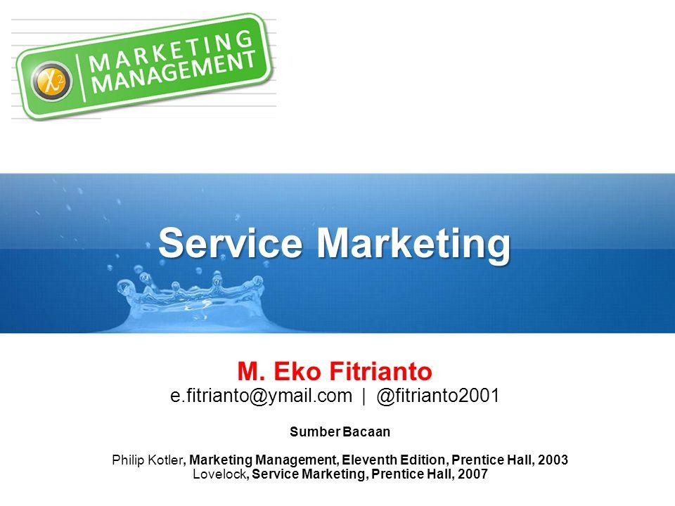 Service Marketing Sumber Bacaan Philip Kotler, Marketing Management, Eleventh Edition, Prentice Hall, 2003 Lovelock, Service Marketing, Prentice Hall, 2007 M.
