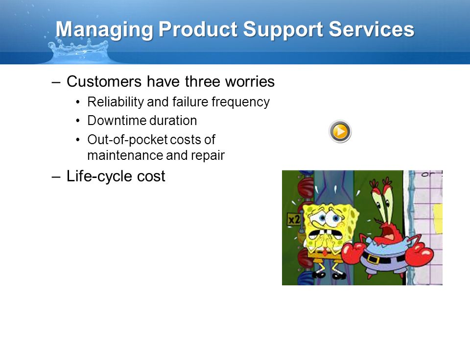 Managing Product Support Services –Customers have three worries Reliability and failure frequency Downtime duration Out-of-pocket costs of maintenance and repair –Life-cycle cost