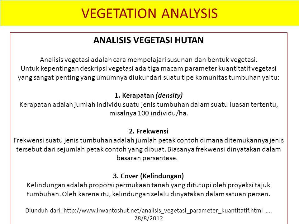 VEGETATION ANALYSIS ANALISIS VEGETASI HUTAN Analisis vegetasi adalah cara mempelajari susunan dan bentuk vegetasi.