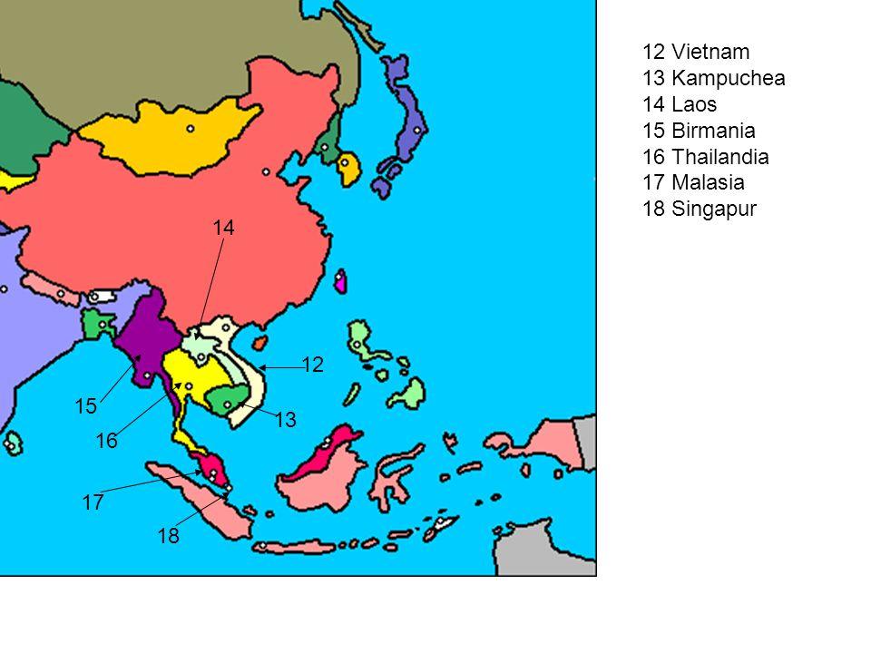 12 Vietnam 13 Kampuchea 14 Laos 15 Birmania 16 Thailandia 17 Malasia 18 Singapur 12 13 14 15 16 17 18