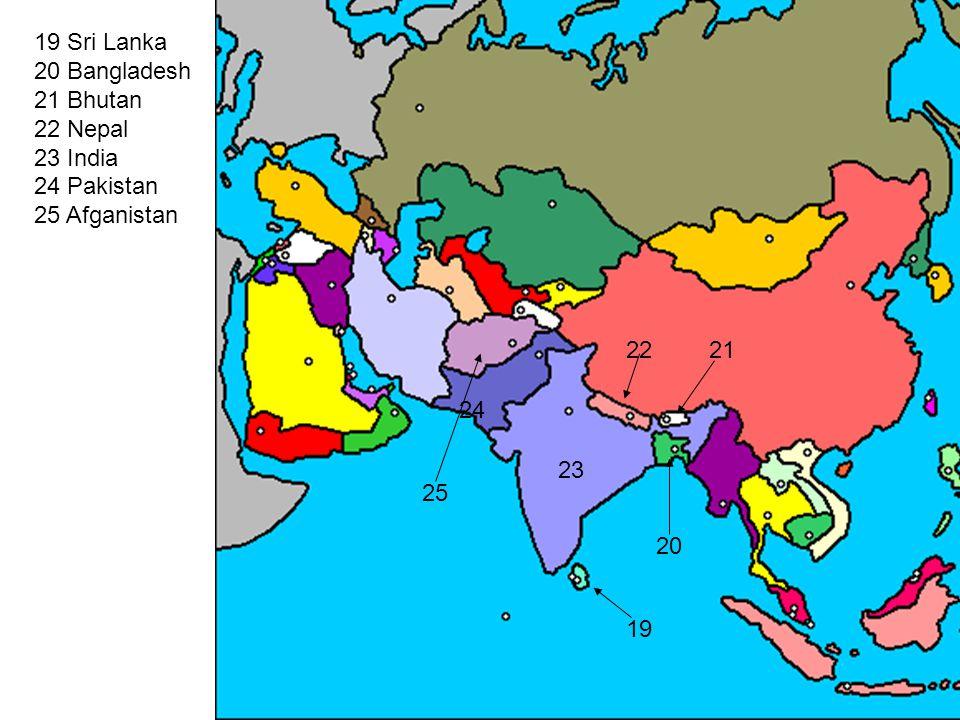 19 Sri Lanka 20 Bangladesh 21 Bhutan 22 Nepal 23 India 24 Pakistan 25 Afganistan 19 20 23 2221 24 25