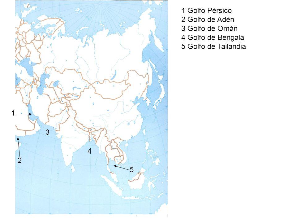 1 1 Golfo Pérsico 2 Golfo de Adén 3 Golfo de Omán 4 Golfo de Bengala 5 Golfo de Tailandia 2 3 4 5