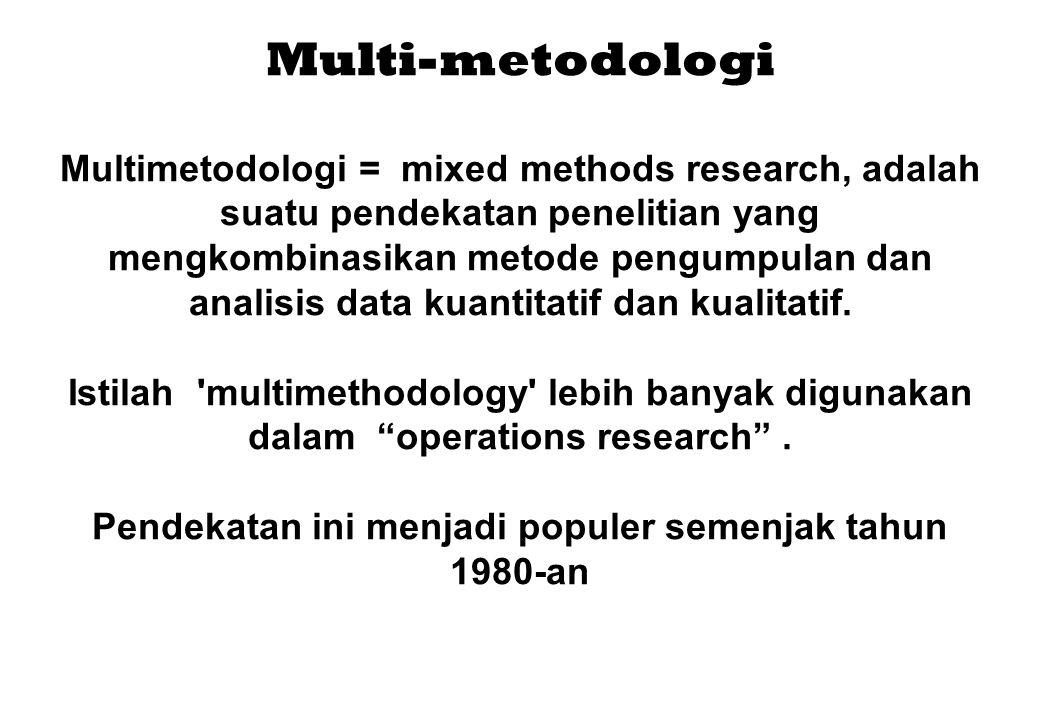 Multi-metodologi Multimetodologi = mixed methods research, adalah suatu pendekatan penelitian yang mengkombinasikan metode pengumpulan dan analisis da