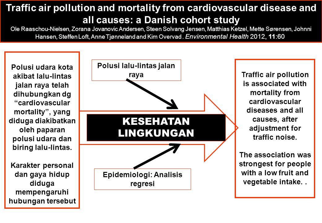 Polusi lalu-lintas jalan raya Epidemiologi: Analisis regresi KESEHATAN LINGKUNGAN Traffic air pollution and mortality from cardiovascular disease and