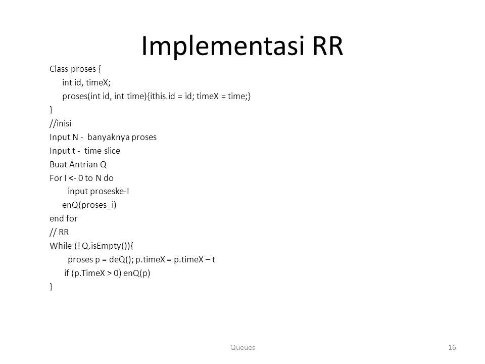 Implementasi RR Class proses { int id, timeX; proses(int id, int time){ithis.id = id; timeX = time;} } //inisi Input N - banyaknya proses Input t - ti