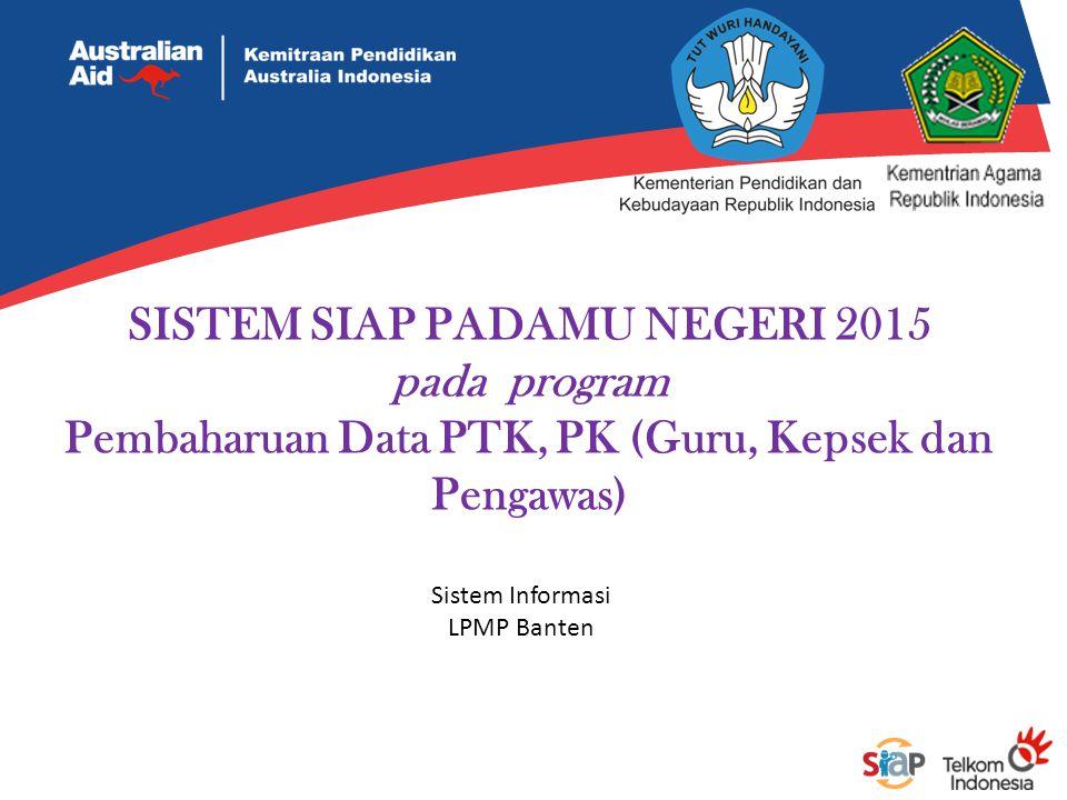 SISTEM SIAP PADAMU NEGERI 2015 pada program Pembaharuan Data PTK, PK (Guru, Kepsek dan Pengawas) Sistem Informasi LPMP Banten