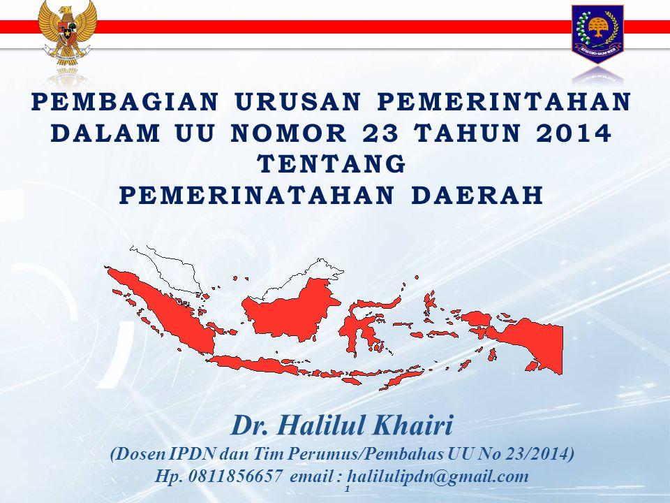 PEMBAGIAN URUSAN PEMERINTAHAN DALAM UU NOMOR 23 TAHUN 2014 TENTANG PEMERINATAHAN DAERAH 1 Dr. Halilul Khairi (Dosen IPDN dan Tim Perumus/Pembahas UU N