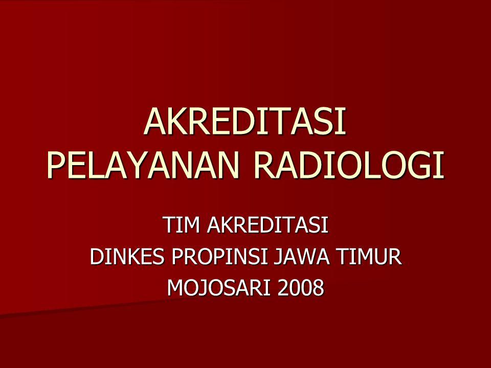 AKREDITASI PELAYANAN RADIOLOGI TIM AKREDITASI DINKES PROPINSI JAWA TIMUR MOJOSARI 2008