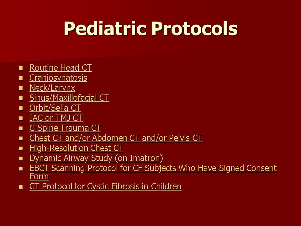 Pediatric Protocols Routine Head CT Routine Head CT Routine Head CT Routine Head CT Craniosynatosis Craniosynatosis Craniosynatosis Neck/Larynx Neck/L