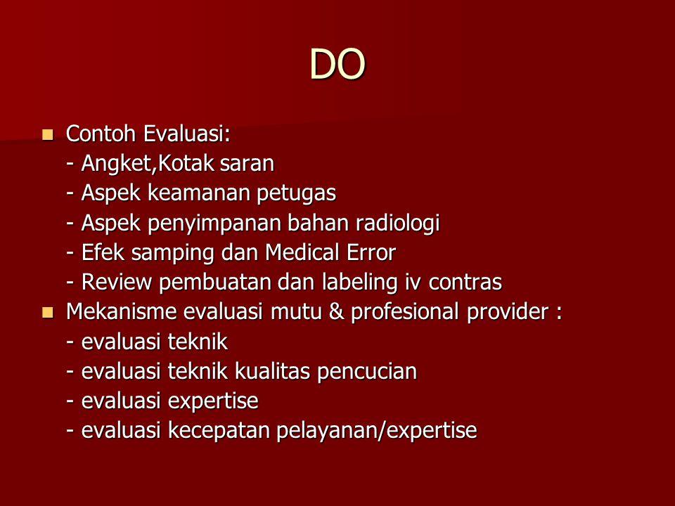 DO Contoh Evaluasi: Contoh Evaluasi: - Angket,Kotak saran - Aspek keamanan petugas - Aspek penyimpanan bahan radiologi - Efek samping dan Medical Erro