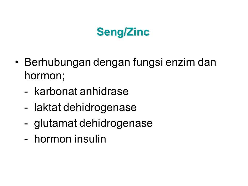 Seng/Zinc Berhubungan dengan fungsi enzim dan hormon; - karbonat anhidrase - laktat dehidrogenase - glutamat dehidrogenase - hormon insulin