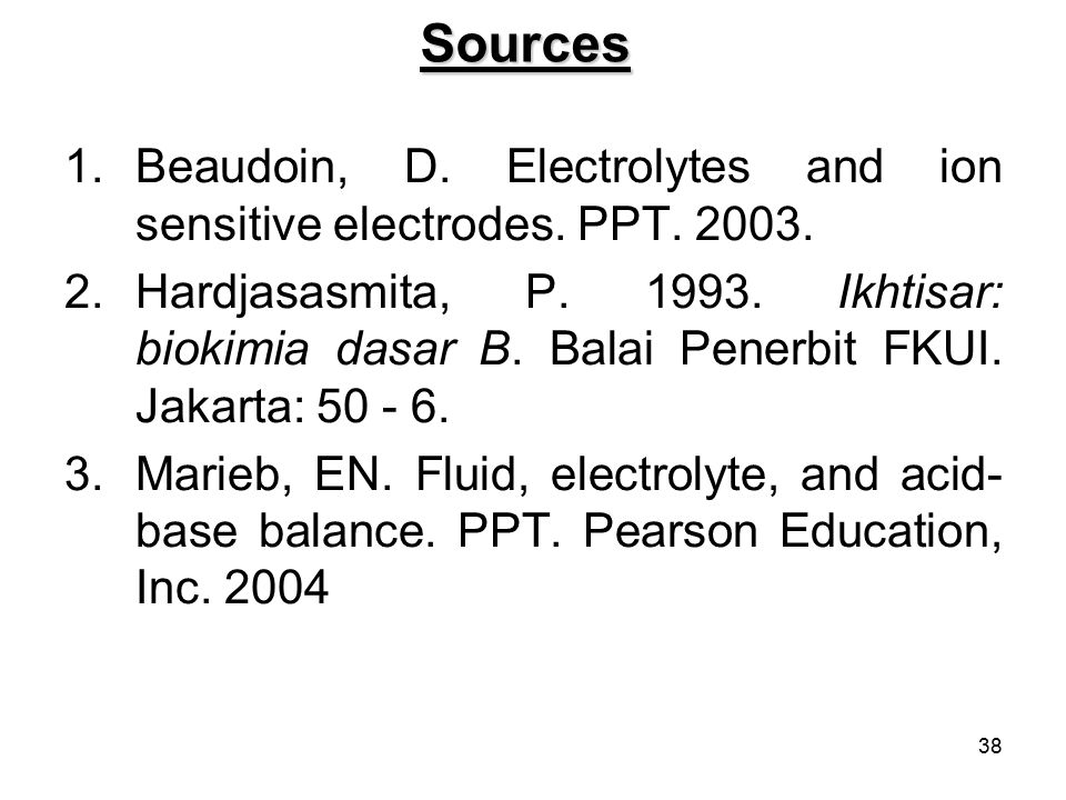 38Sources 1.Beaudoin, D. Electrolytes and ion sensitive electrodes.