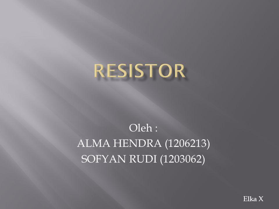 Oleh : ALMA HENDRA (1206213) SOFYAN RUDI (1203062) Elka X