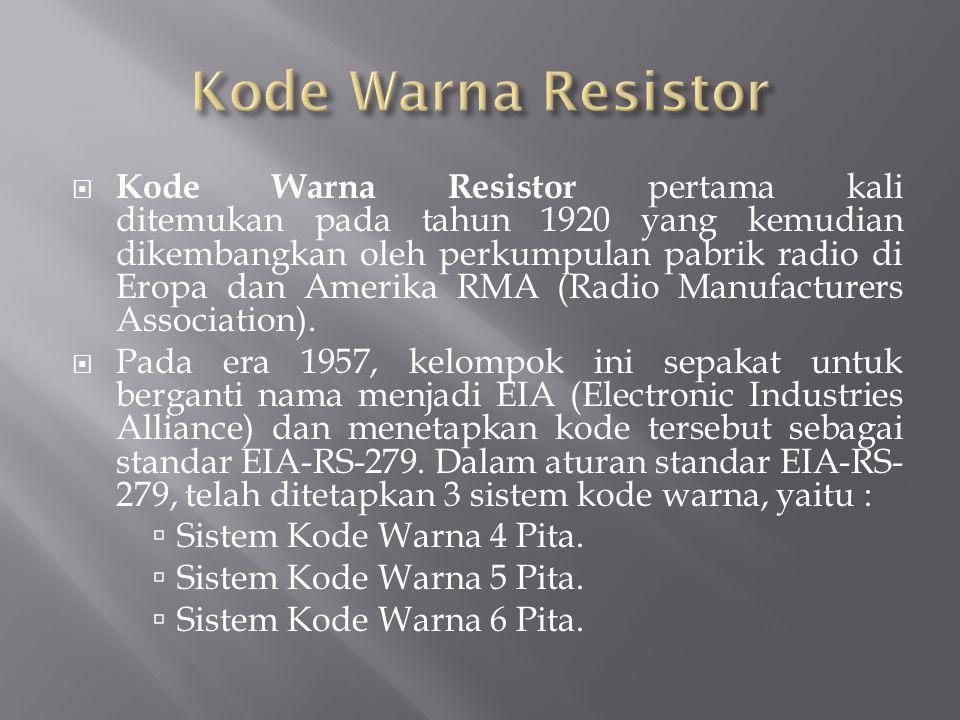  Kode Warna Resistor pertama kali ditemukan pada tahun 1920 yang kemudian dikembangkan oleh perkumpulan pabrik radio di Eropa dan Amerika RMA (Radio