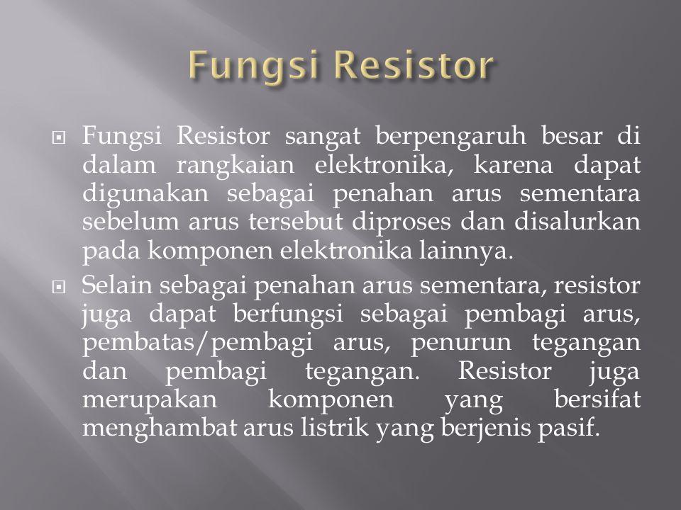  Fungsi Resistor sangat berpengaruh besar di dalam rangkaian elektronika, karena dapat digunakan sebagai penahan arus sementara sebelum arus tersebut