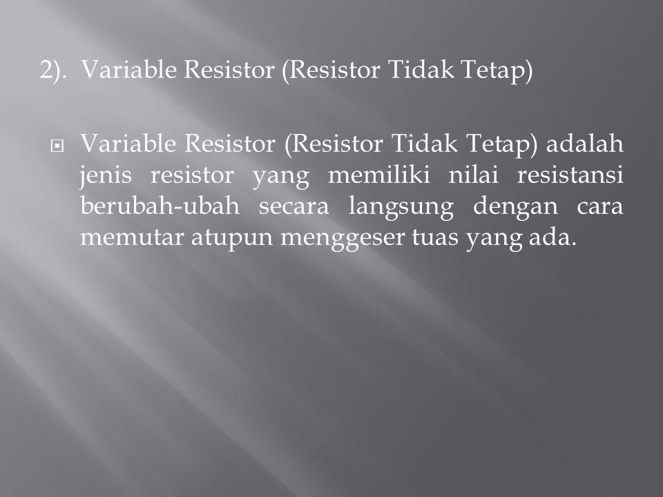 2). Variable Resistor (Resistor Tidak Tetap)  Variable Resistor (Resistor Tidak Tetap) adalah jenis resistor yang memiliki nilai resistansi berubah-u