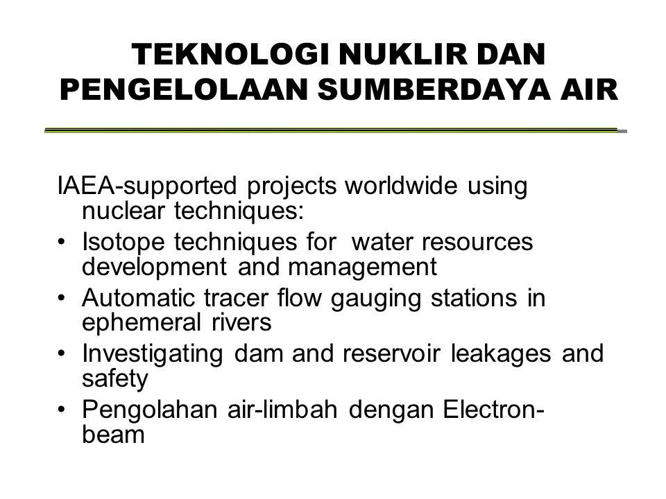 TEKNOLOGI NUKLIR DAN PENGELOLAAN SUMBERDAYA AIR IAEA-supported projects worldwide using nuclear techniques: Isotope techniques for water resources dev