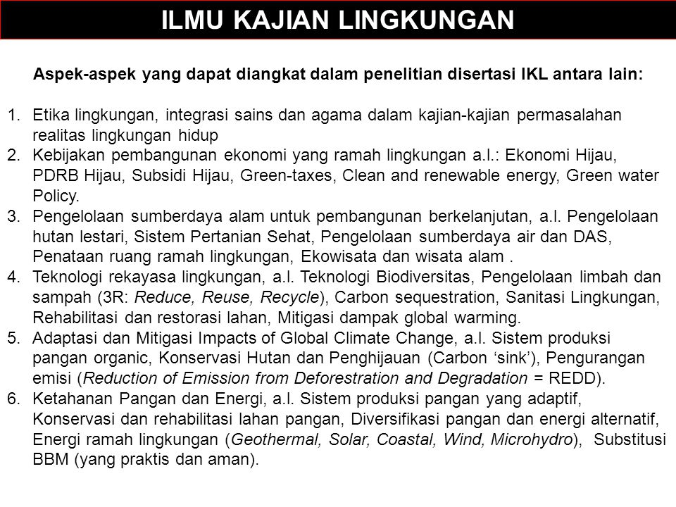 Aspek-aspek yang dapat diangkat dalam penelitian disertasi IKL antara lain: 1.Etika lingkungan, integrasi sains dan agama dalam kajian-kajian permasal