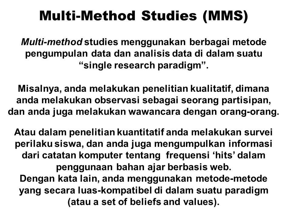 """Multi-Method Studies (MMS) Multi-method studies menggunakan berbagai metode pengumpulan data dan analisis data di dalam suatu """"single research paradig"""