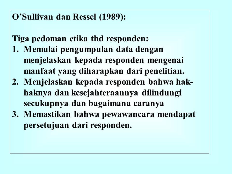 O'Sullivan dan Ressel (1989): Tiga pedoman etika thd responden: 1.Memulai pengumpulan data dengan menjelaskan kepada responden mengenai manfaat yang d