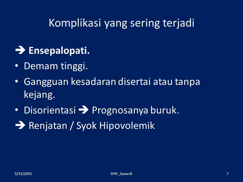 Komplikasi yang sering terjadi  Ensepalopati.Demam tinggi.