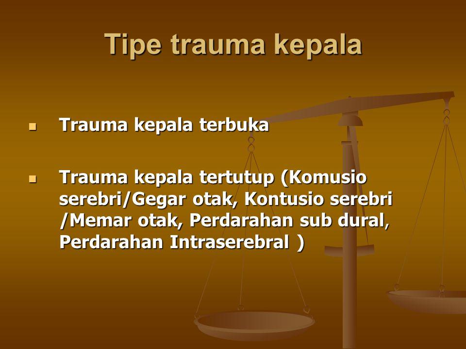 Tipe trauma kepala Trauma kepala terbuka Trauma kepala terbuka Trauma kepala tertutup (Komusio serebri/Gegar otak, Kontusio serebri /Memar otak, Perda