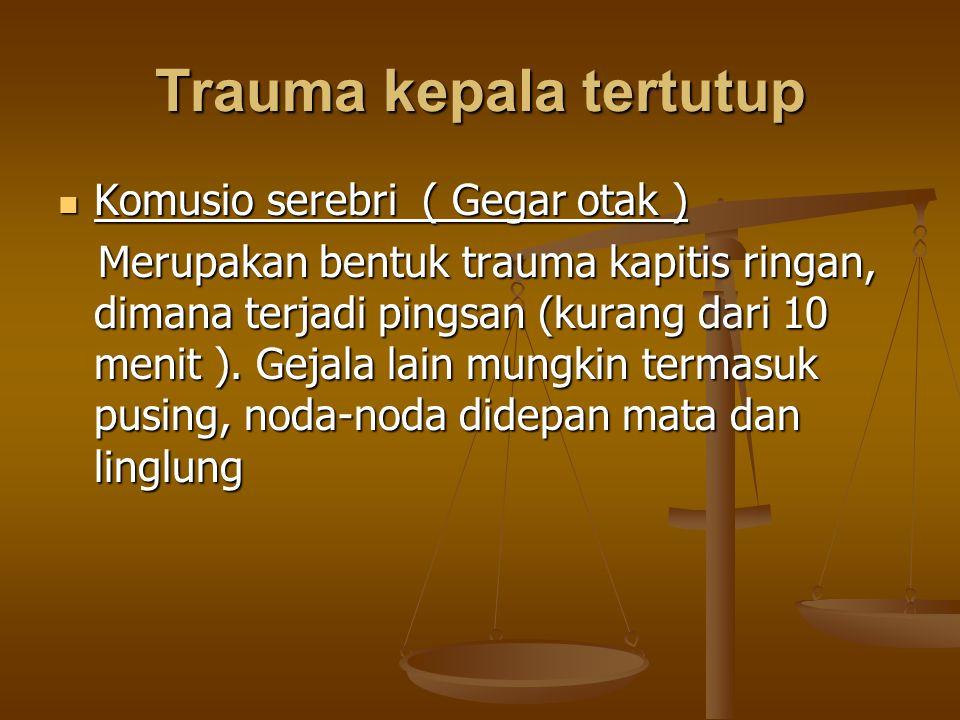 Trauma kepala tertutup Komusio serebri ( Gegar otak ) Komusio serebri ( Gegar otak ) Merupakan bentuk trauma kapitis ringan, dimana terjadi pingsan (k