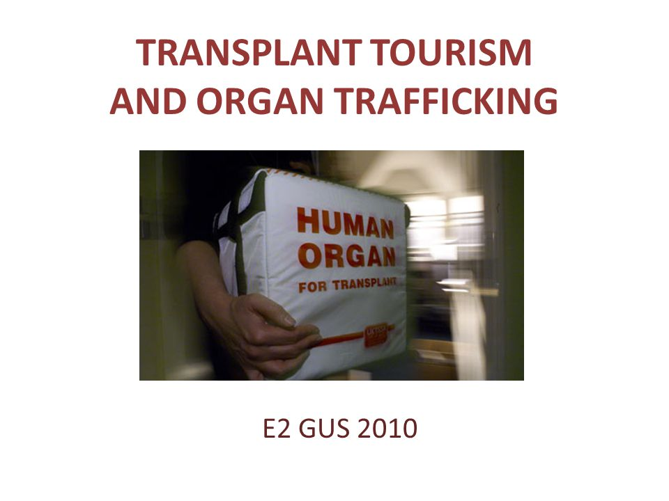 TRANSPLANT TOURISM AND ORGAN TRAFFICKING E2 GUS 2010