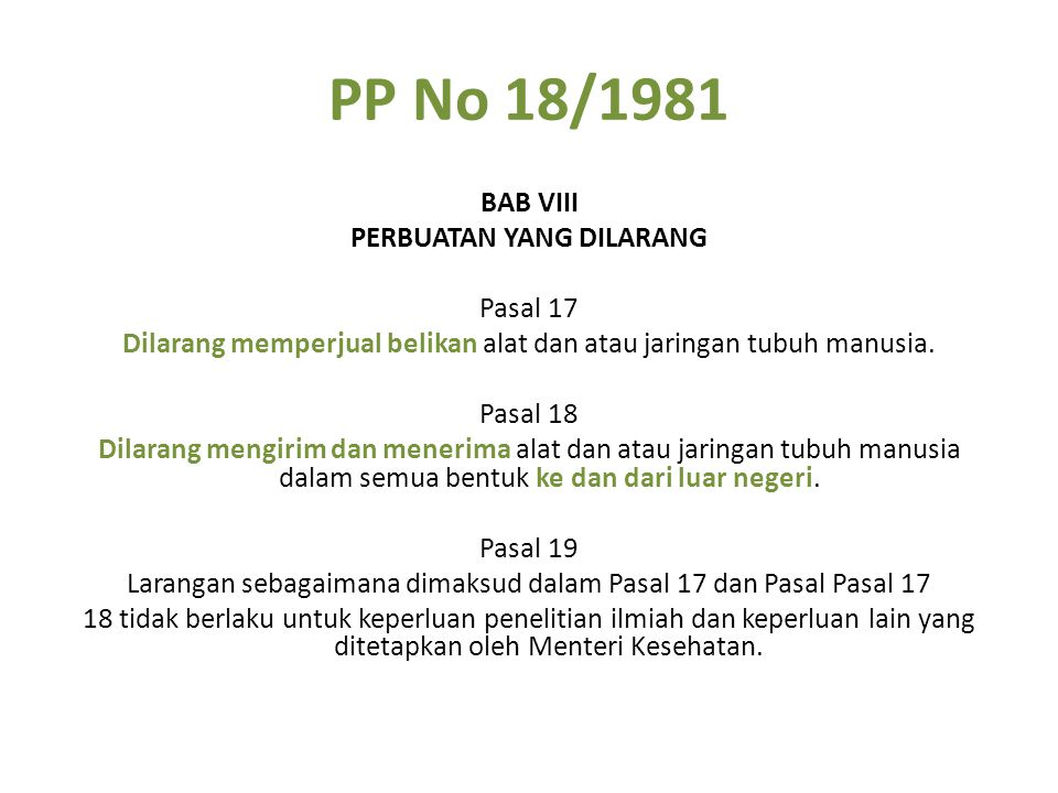 PP No 18/1981 BAB VIII PERBUATAN YANG DILARANG Pasal 17 Dilarang memperjual belikan alat dan atau jaringan tubuh manusia.