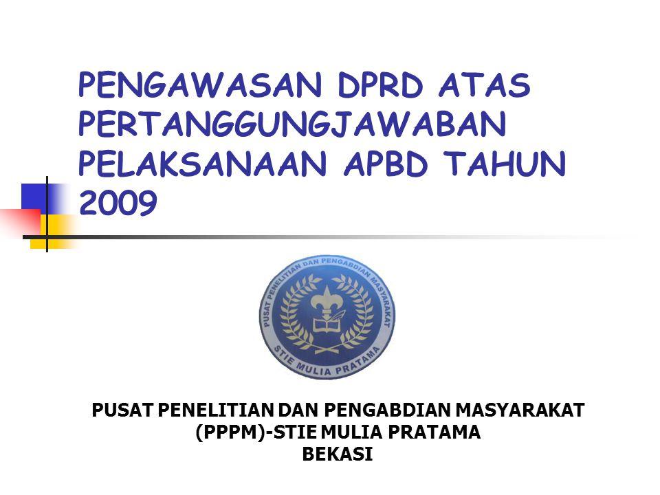 PENGAWASAN DPRD ATAS PERTANGGUNGJAWABAN PELAKSANAAN APBD TAHUN 2009 PUSAT PENELITIAN DAN PENGABDIAN MASYARAKAT (PPPM)-STIE MULIA PRATAMA BEKASI